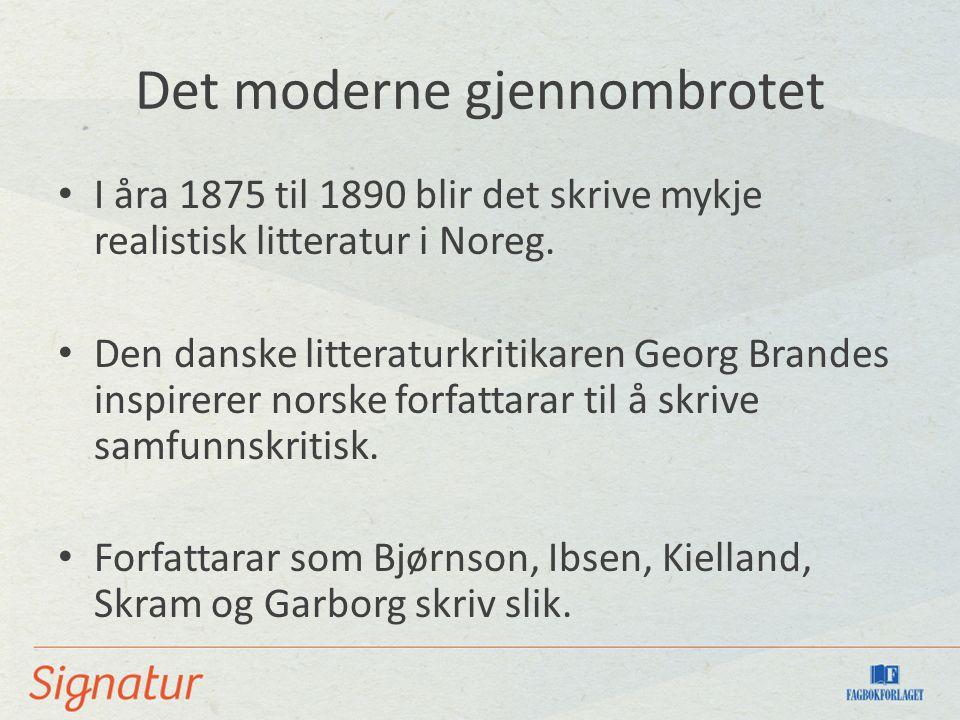 Det moderne gjennombrotet I åra 1875 til 1890 blir det skrive mykje realistisk litteratur i Noreg. Den danske litteraturkritikaren Georg Brandes inspi