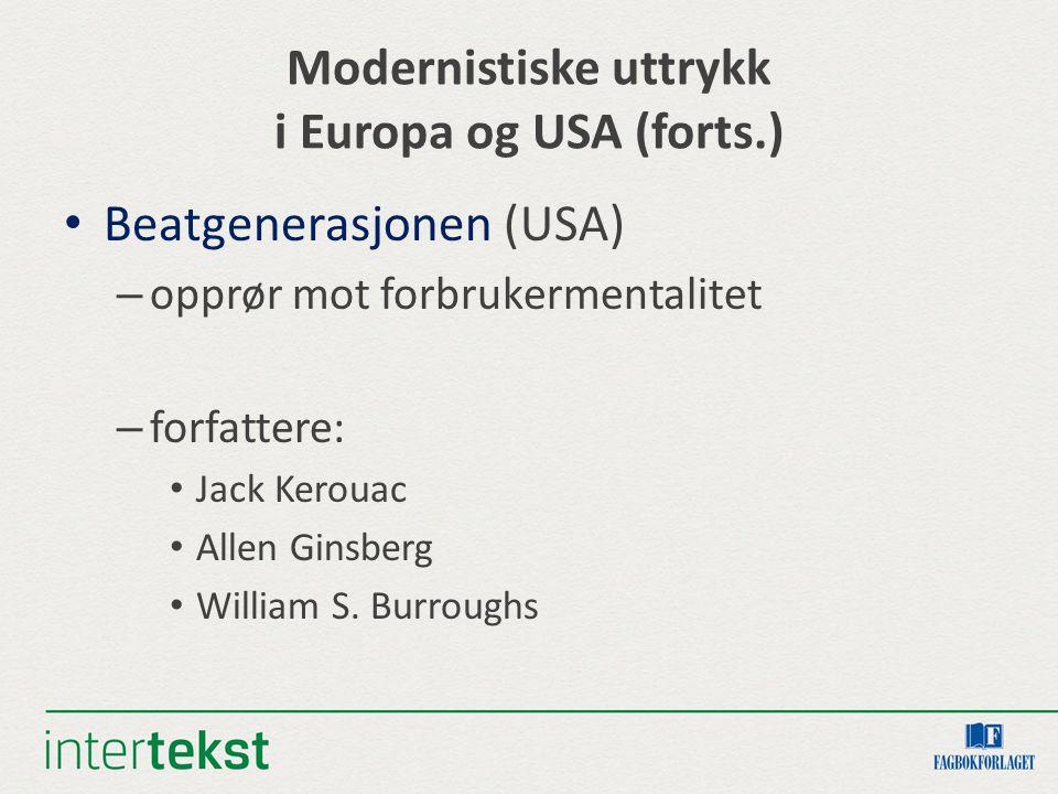 Modernistiske uttrykk i Europa og USA (forts.) Beatgenerasjonen (USA) – opprør mot forbrukermentalitet – forfattere: Jack Kerouac Allen Ginsberg William S.