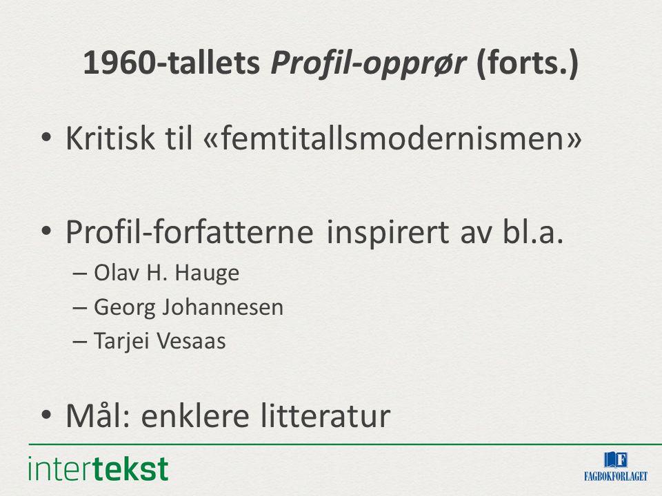 1960-tallets Profil-opprør (forts.) Kritisk til «femtitallsmodernismen» Profil-forfatterne inspirert av bl.a.