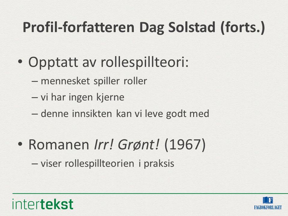 Profil-forfatteren Dag Solstad (forts.) Opptatt av rollespillteori: – mennesket spiller roller – vi har ingen kjerne – denne innsikten kan vi leve godt med Romanen Irr.