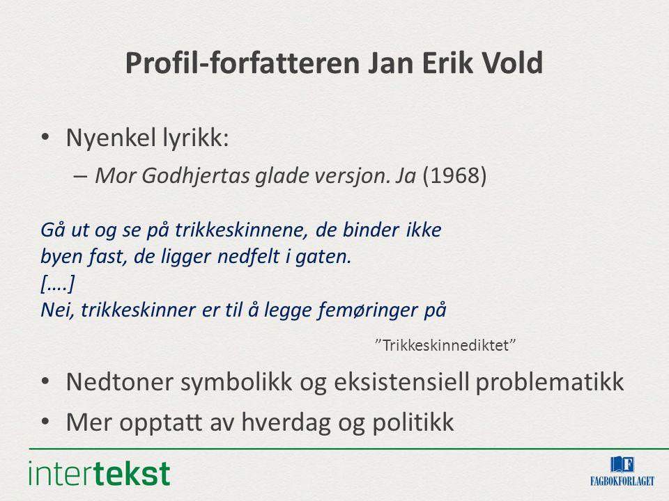 Profil-forfatteren Jan Erik Vold Nyenkel lyrikk: – Mor Godhjertas glade versjon.