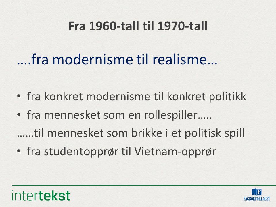 Fra 1960-tall til 1970-tall ….fra modernisme til realisme… fra konkret modernisme til konkret politikk fra mennesket som en rollespiller…..