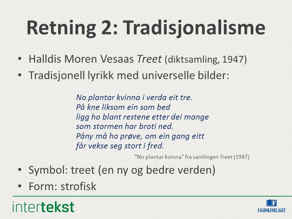 Retning 2: Tradisjonalisme Halldis Moren Vesaas Treet (diktsamling, 1947) Tradisjonell lyrikk med universelle bilder: No plantar kvinna i verda eit tre.
