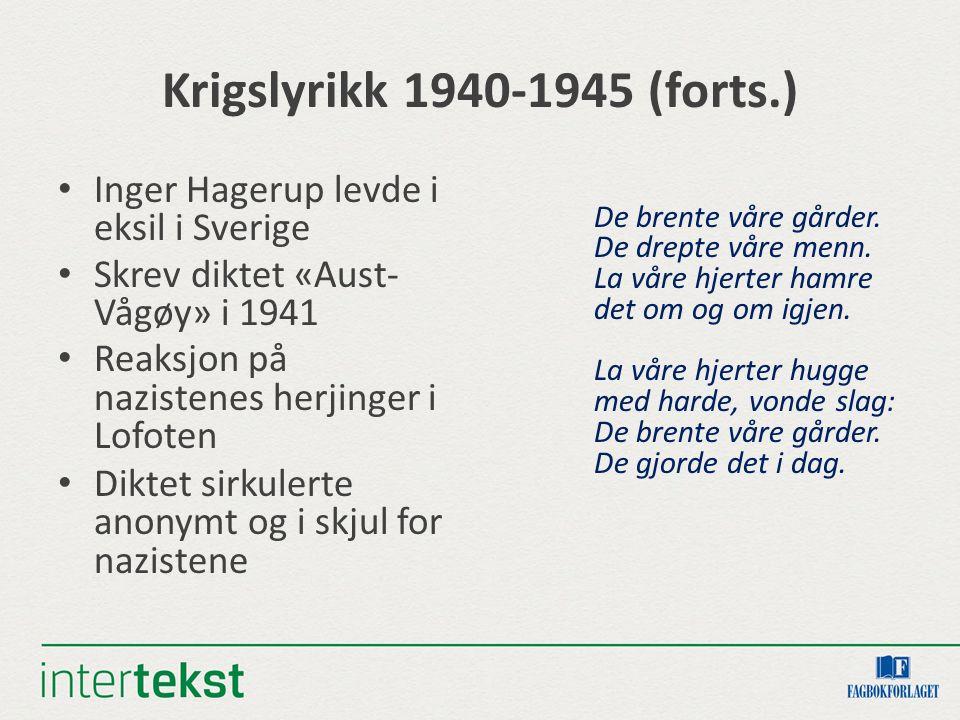 Krigslyrikk 1940-1945 (forts.) Inger Hagerup levde i eksil i Sverige Skrev diktet «Aust- Vågøy» i 1941 Reaksjon på nazistenes herjinger i Lofoten Diktet sirkulerte anonymt og i skjul for nazistene De brente våre gårder.