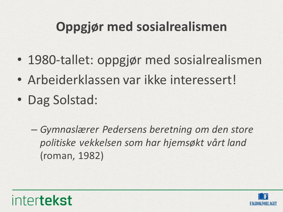 Oppgjør med sosialrealismen 1980-tallet: oppgjør med sosialrealismen Arbeiderklassen var ikke interessert.