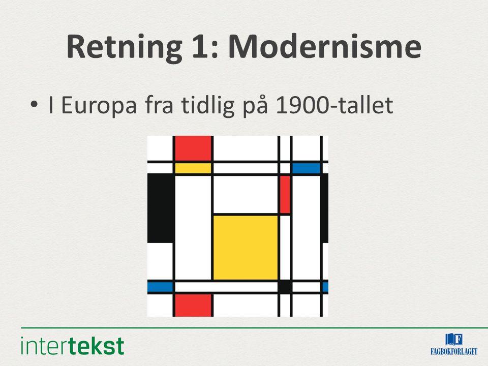 Retning 1: Modernisme I Europa fra tidlig på 1900-tallet