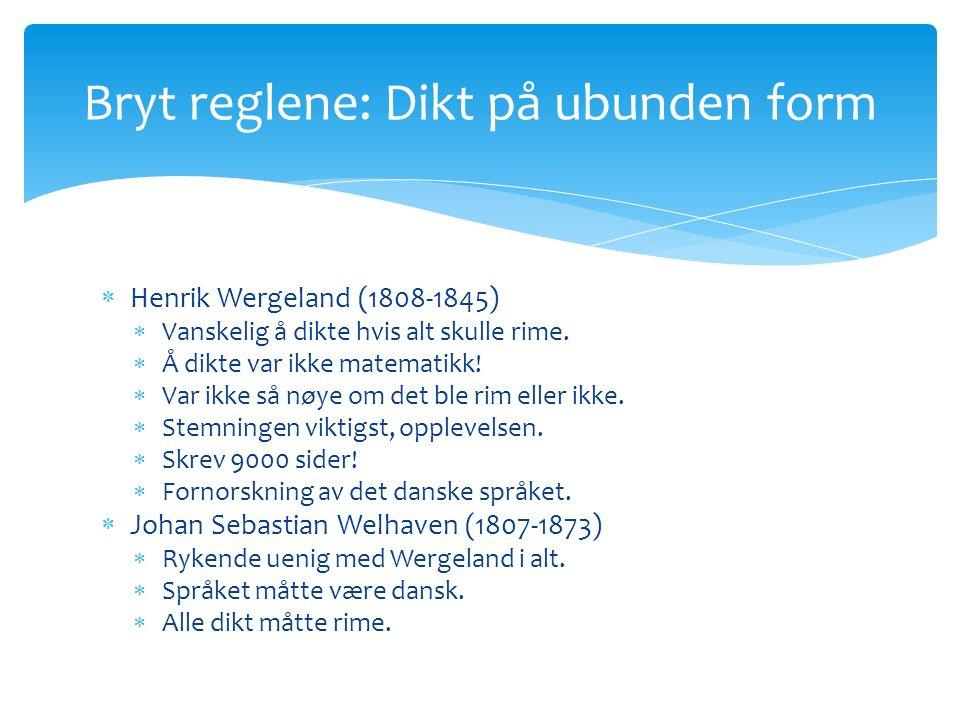  Henrik Wergeland (1808-1845)  Vanskelig å dikte hvis alt skulle rime.