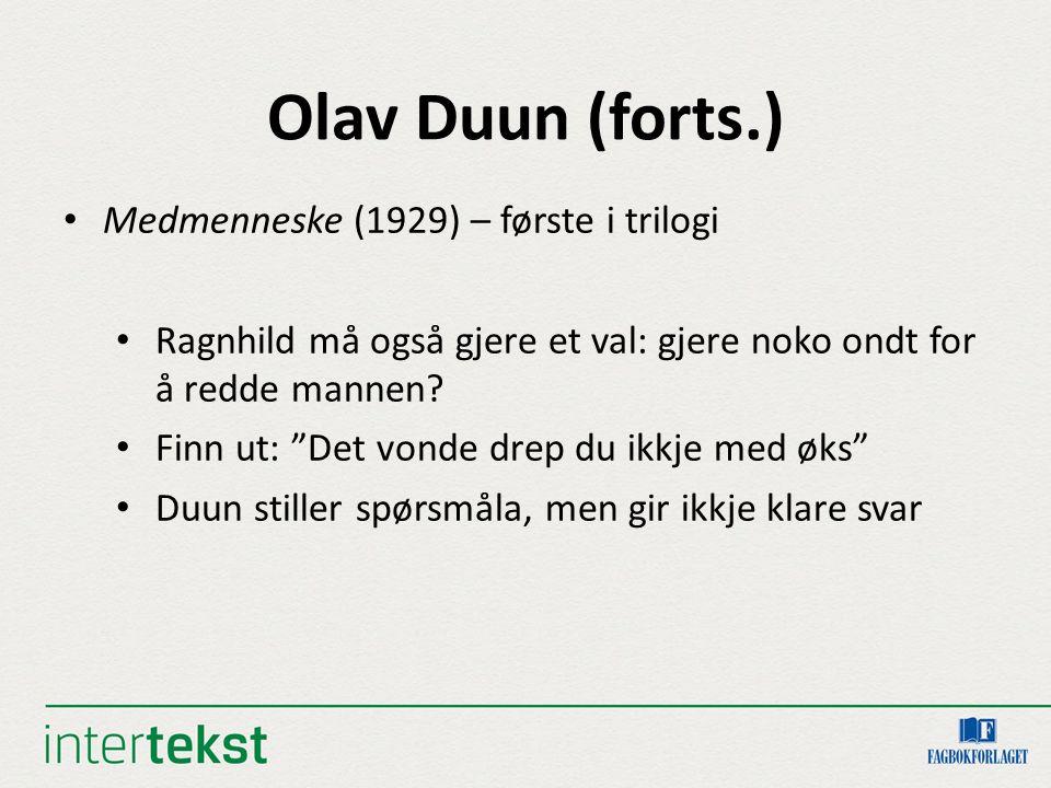Olav Duun (forts.) Medmenneske (1929) – første i trilogi Ragnhild må også gjere et val: gjere noko ondt for å redde mannen.