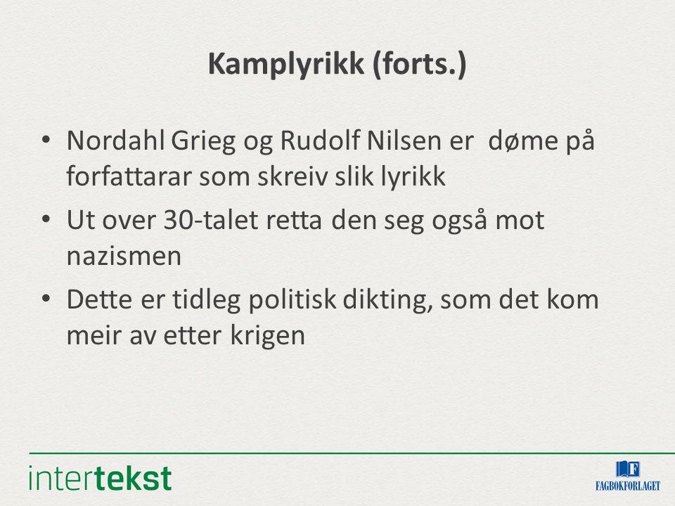 Kamplyrikk (forts.) Nordahl Grieg og Rudolf Nilsen er døme på forfattarar som skreiv slik lyrikk Ut over 30-talet retta den seg også mot nazismen Dette er tidleg politisk dikting, som det kom meir av etter krigen