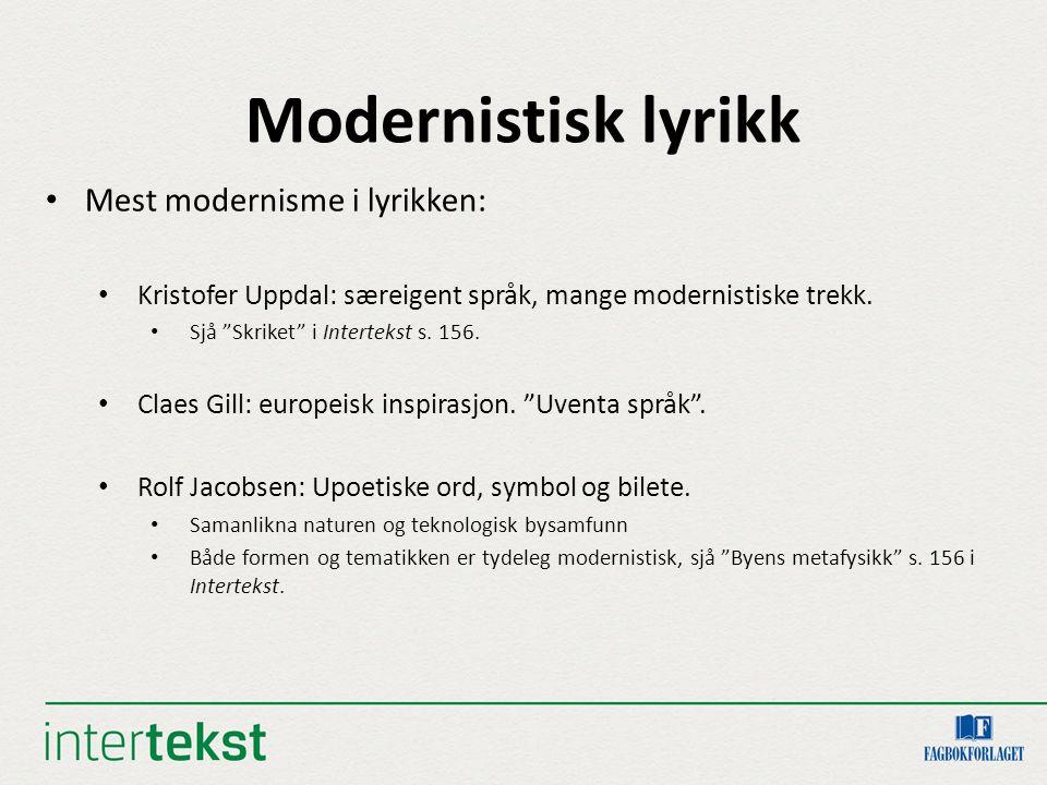 Modernistisk lyrikk Mest modernisme i lyrikken: Kristofer Uppdal: særeigent språk, mange modernistiske trekk.
