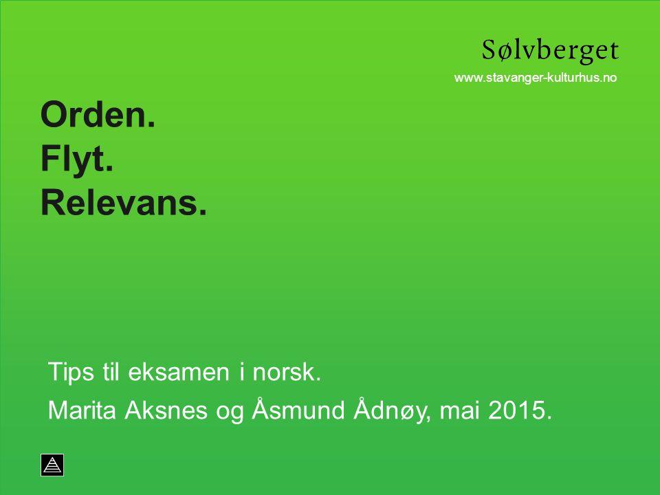www.stavanger-kulturhus.no Tips til eksamen i norsk. Marita Aksnes og Åsmund Ådnøy, mai 2015. Orden. Flyt. Relevans.