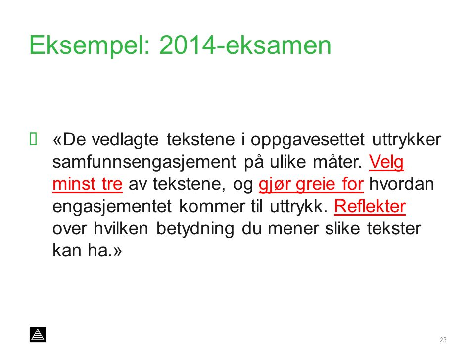 Eksempel: 2014-eksamen  «De vedlagte tekstene i oppgavesettet uttrykker samfunnsengasjement på ulike måter. Velg minst tre av tekstene, og gjør greie