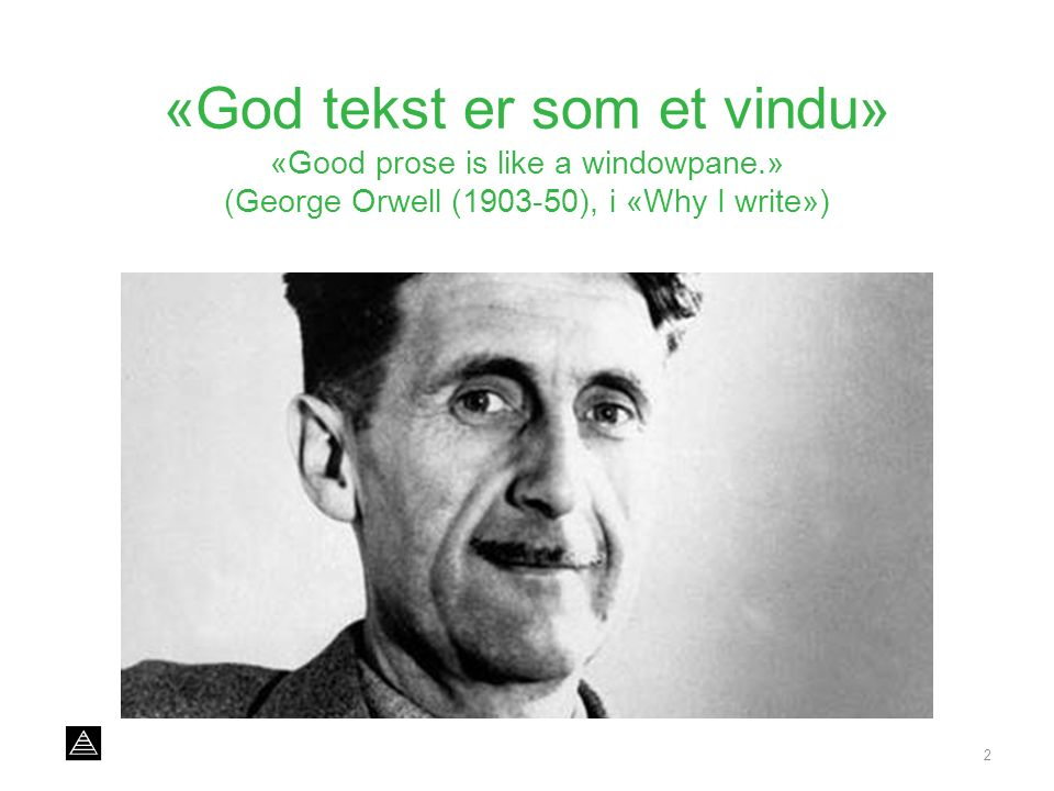 «God tekst er som et vindu» «Good prose is like a windowpane.» (George Orwell (1903-50), i «Why I write») 2