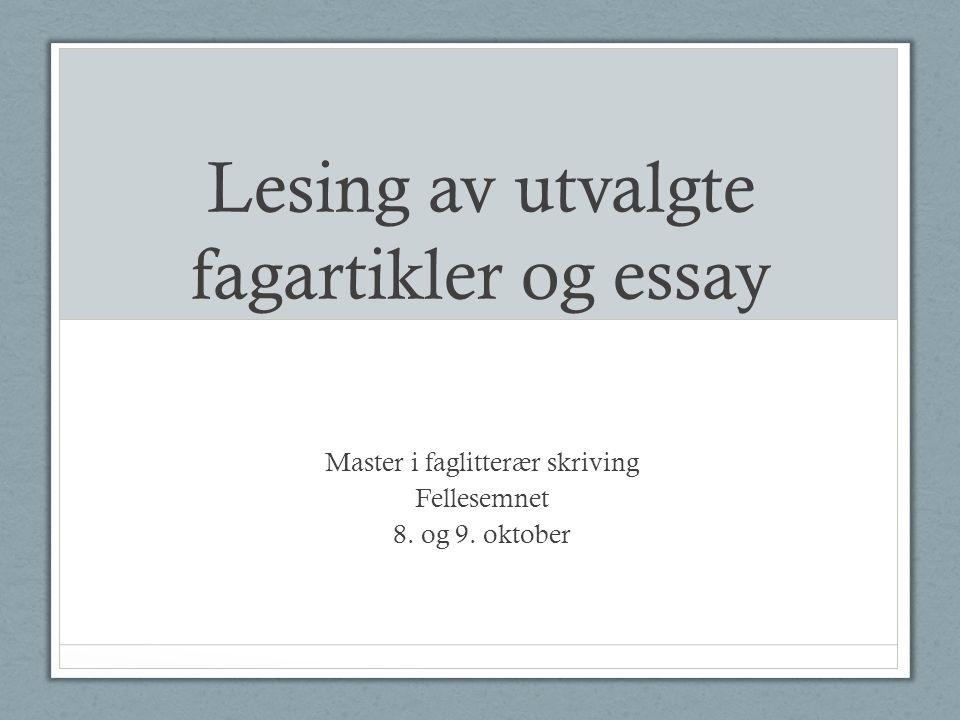 Lesing av utvalgte fagartikler og essay Master i faglitterær skriving Fellesemnet 8. og 9. oktober