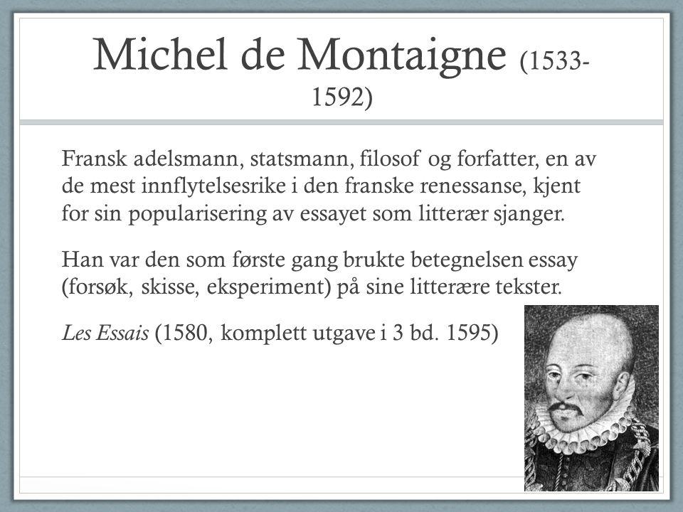 Michel de Montaigne (1533- 1592) Fransk adelsmann, statsmann, filosof og forfatter, en av de mest innflytelsesrike i den franske renessanse, kjent for sin popularisering av essayet som litterær sjanger.