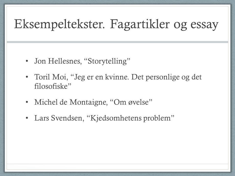 Eksempeltekster. Fagartikler og essay Jon Hellesnes, Storytelling Toril Moi, Jeg er en kvinne.
