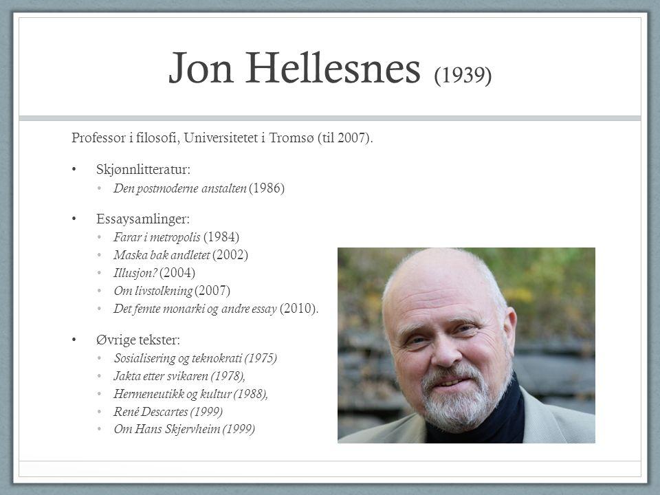Jon Hellesnes (1939) Professor i filosofi, Universitetet i Tromsø (til 2007).