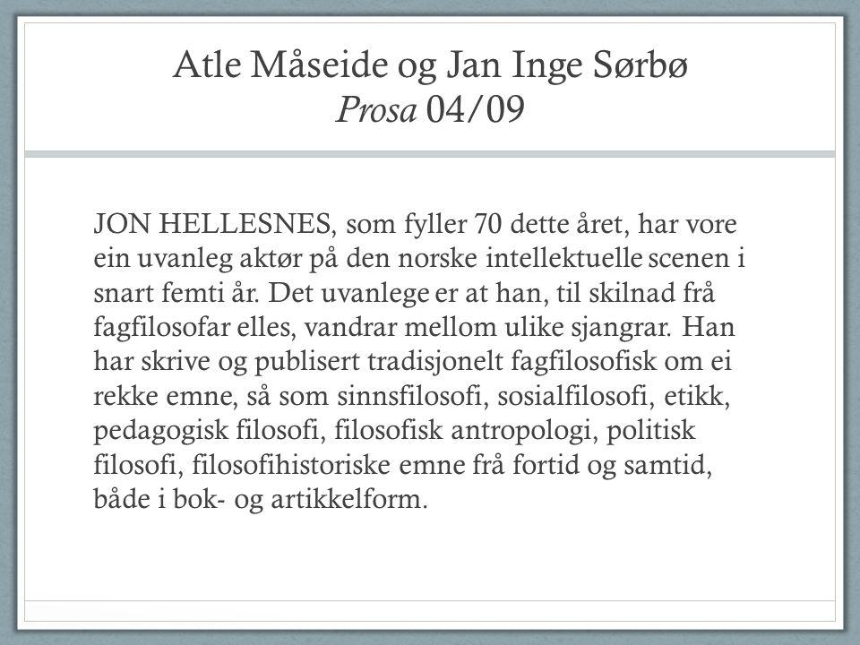 Atle Måseide og Jan Inge Sørbø Prosa 04/09 JON HELLESNES, som fyller 70 dette året, har vore ein uvanleg aktør på den norske intellektuelle scenen i snart femti år.