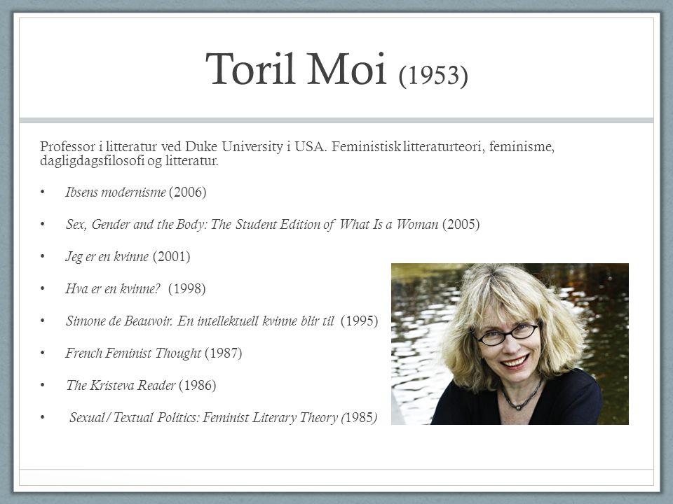 Toril Moi (1953) Professor i litteratur ved Duke University i USA.