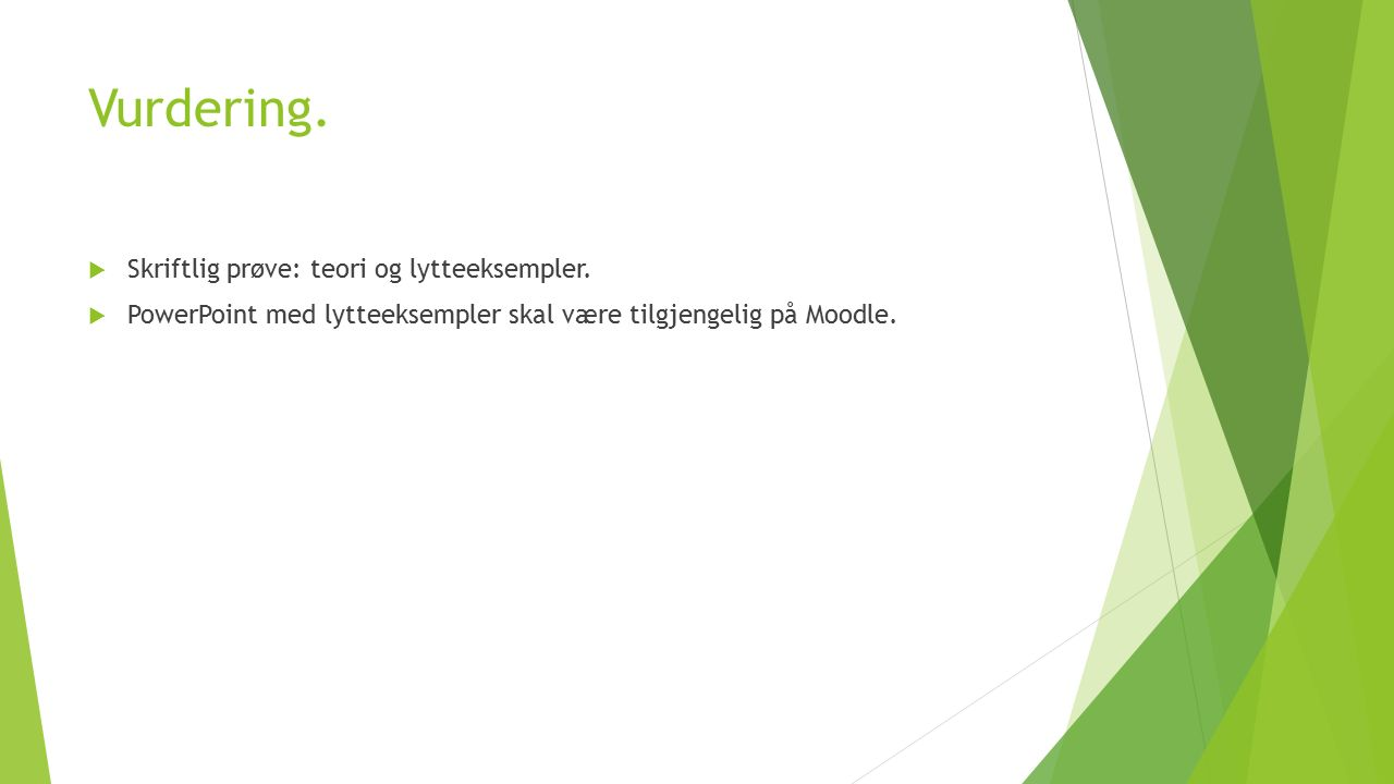 Vurdering. Skriftlig prøve: teori og lytteeksempler.