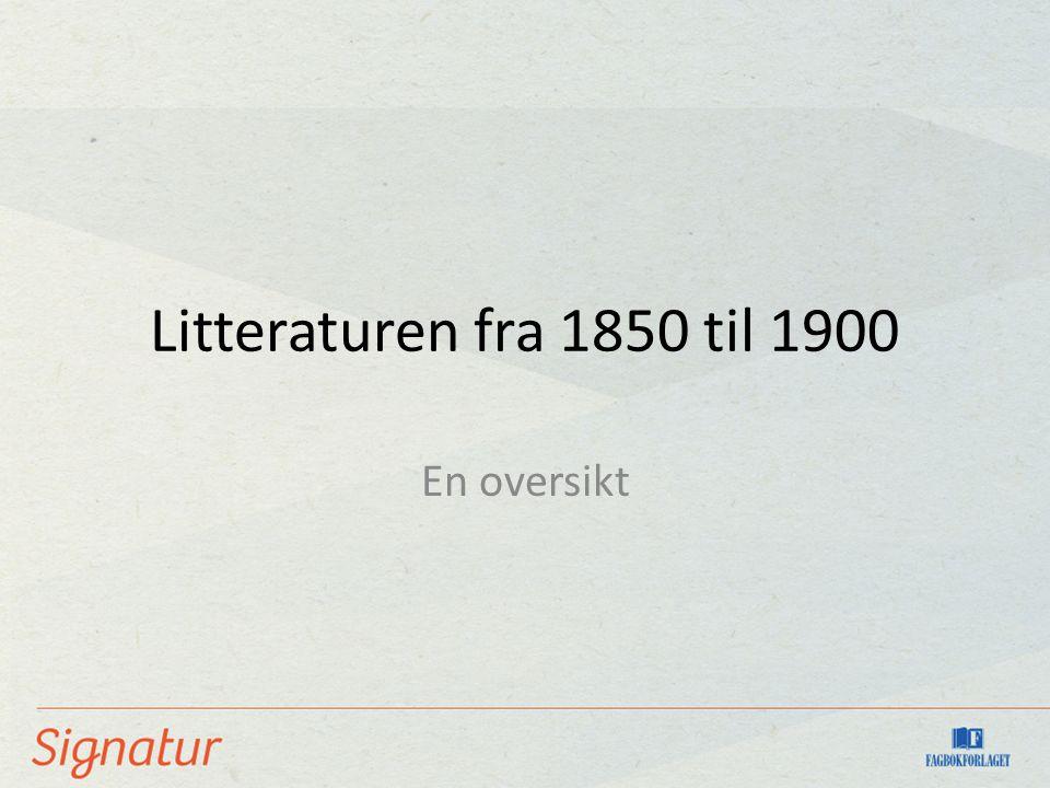 Litteraturen fra 1850 til 1900 En oversikt