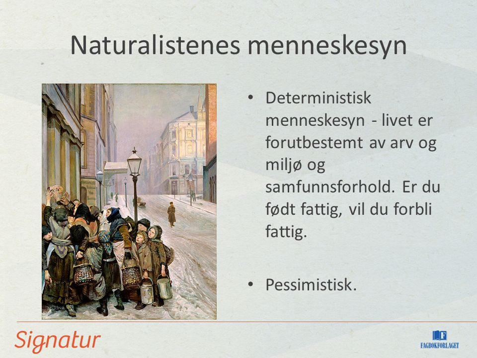 Naturalistenes menneskesyn Deterministisk menneskesyn - livet er forutbestemt av arv og miljø og samfunnsforhold.