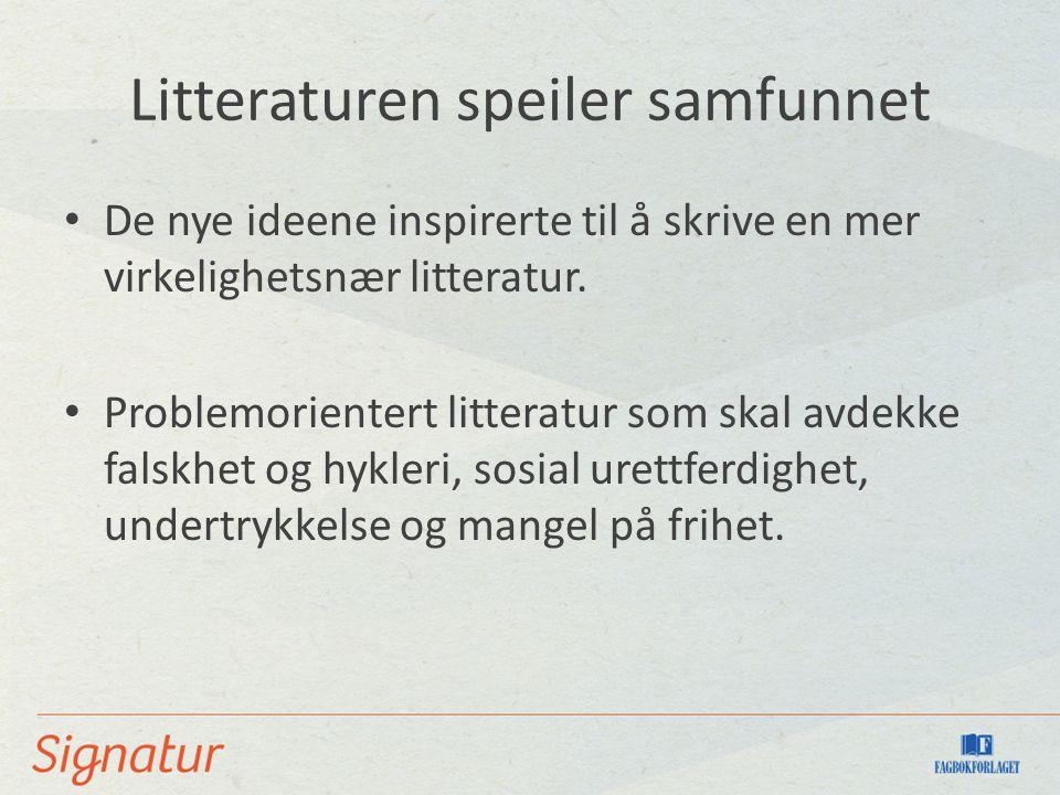Litteraturen speiler samfunnet De nye ideene inspirerte til å skrive en mer virkelighetsnær litteratur.
