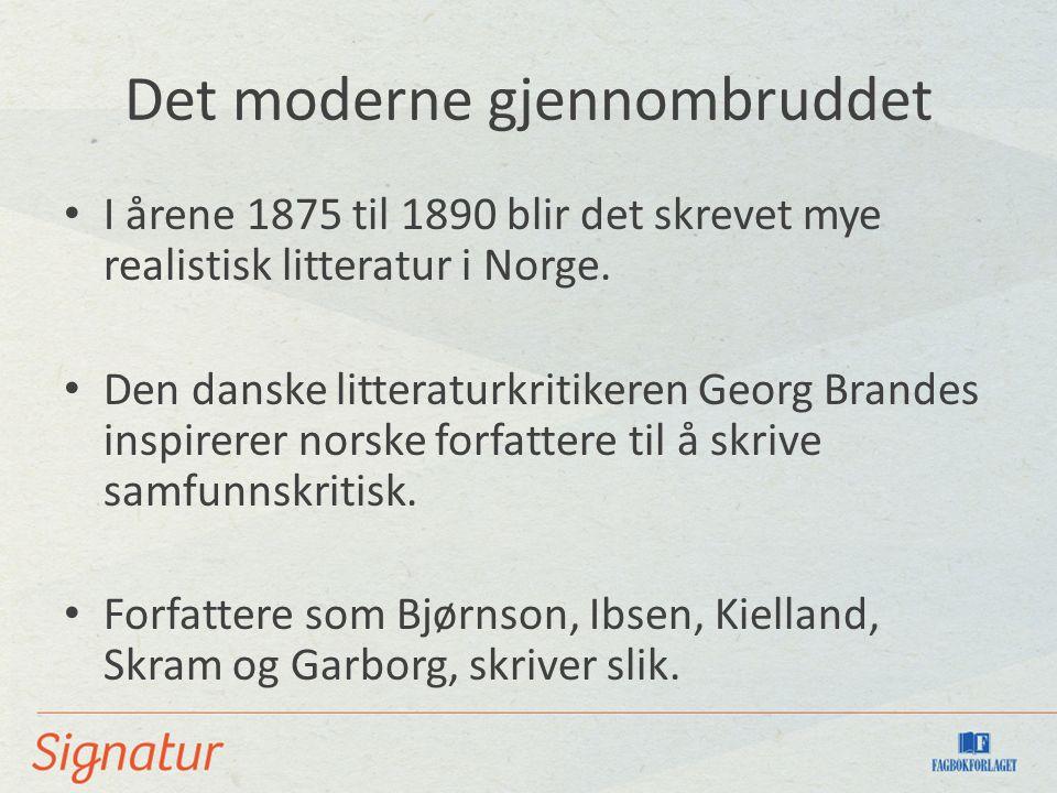 Det moderne gjennombruddet I årene 1875 til 1890 blir det skrevet mye realistisk litteratur i Norge.