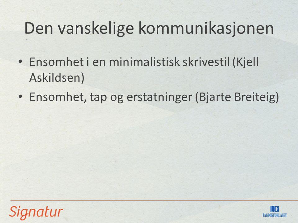 Den vanskelige kommunikasjonen Ensomhet i en minimalistisk skrivestil (Kjell Askildsen) Ensomhet, tap og erstatninger (Bjarte Breiteig)