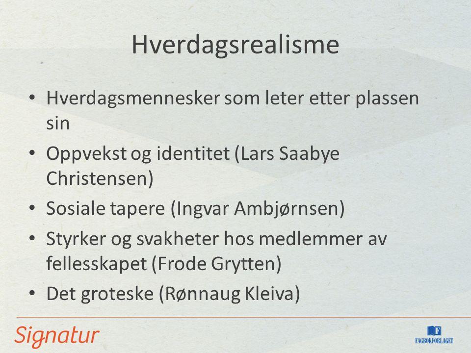 Hverdagsrealisme Hverdagsmennesker som leter etter plassen sin Oppvekst og identitet (Lars Saabye Christensen) Sosiale tapere (Ingvar Ambjørnsen) Styr