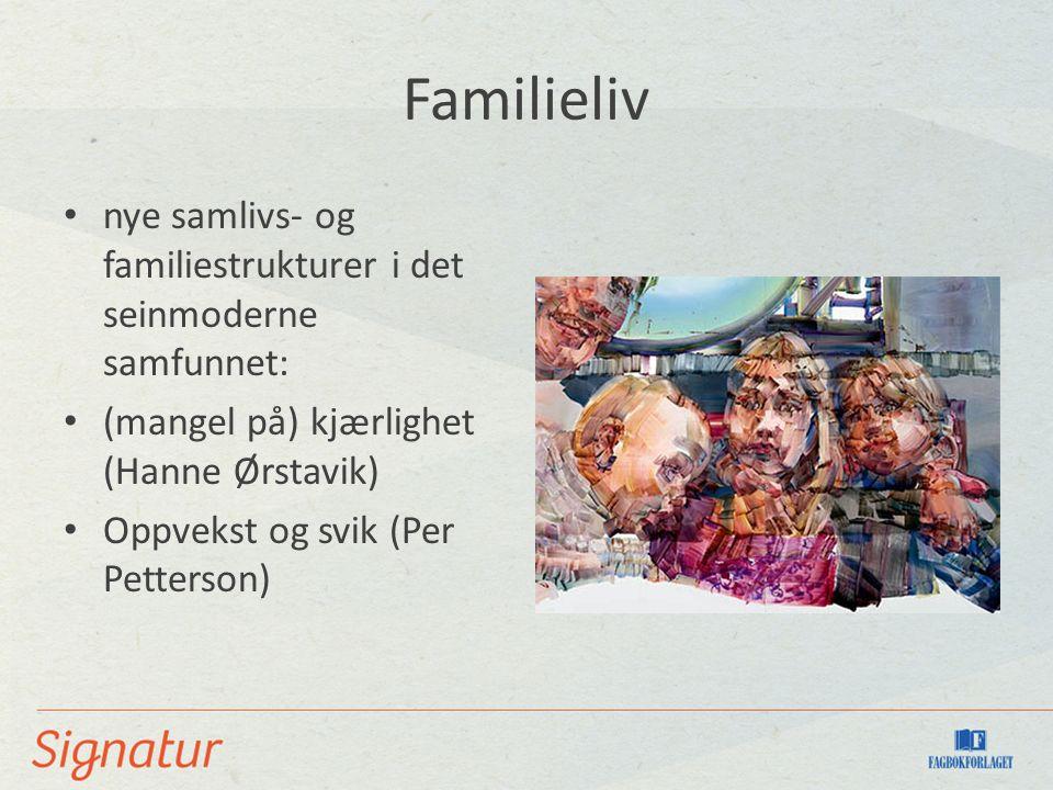 Familieliv nye samlivs- og familiestrukturer i det seinmoderne samfunnet: (mangel på) kjærlighet (Hanne Ørstavik) Oppvekst og svik (Per Petterson)