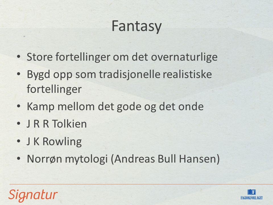 Fantasy Store fortellinger om det overnaturlige Bygd opp som tradisjonelle realistiske fortellinger Kamp mellom det gode og det onde J R R Tolkien J K Rowling Norrøn mytologi (Andreas Bull Hansen)