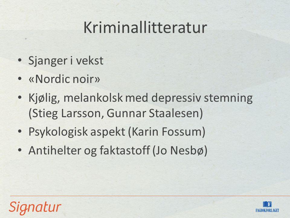 Kriminallitteratur Sjanger i vekst «Nordic noir» Kjølig, melankolsk med depressiv stemning (Stieg Larsson, Gunnar Staalesen) Psykologisk aspekt (Karin