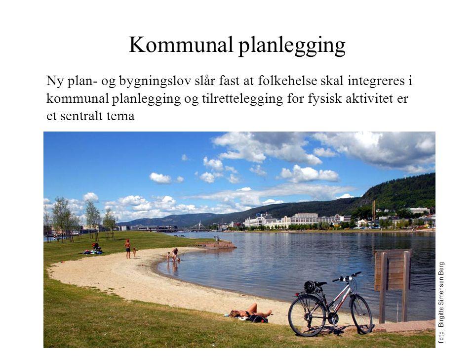 Kommunal planlegging Ny plan- og bygningslov slår fast at folkehelse skal integreres i kommunal planlegging og tilrettelegging for fysisk aktivitet er et sentralt tema foto: Birgitte Simensen Berg