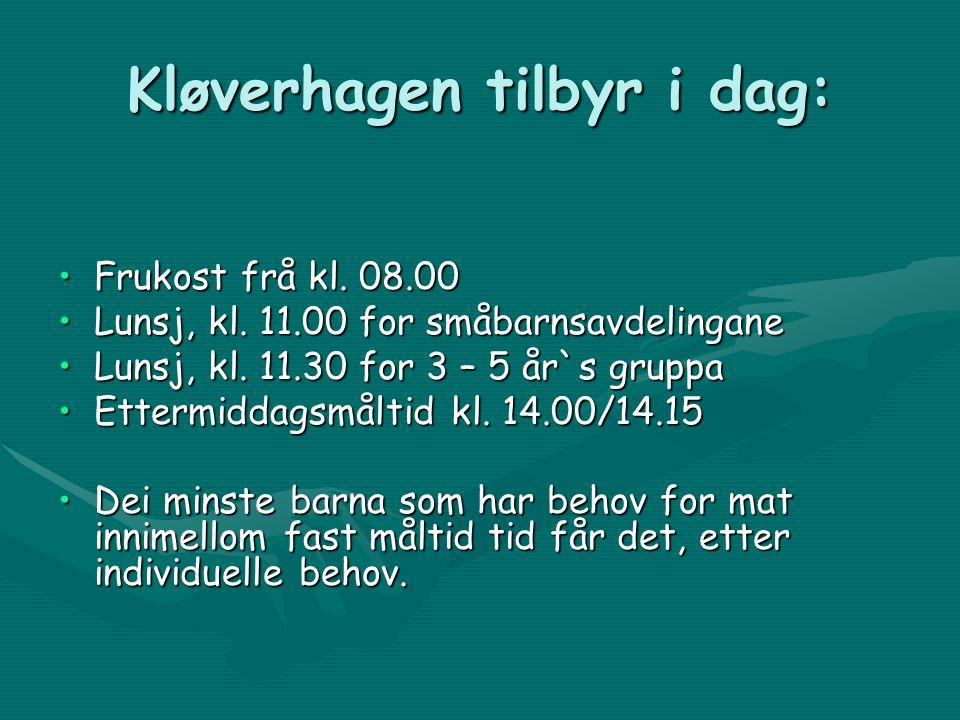 Kløverhagen tilbyr i dag: Frukost frå kl. 08.00Frukost frå kl.