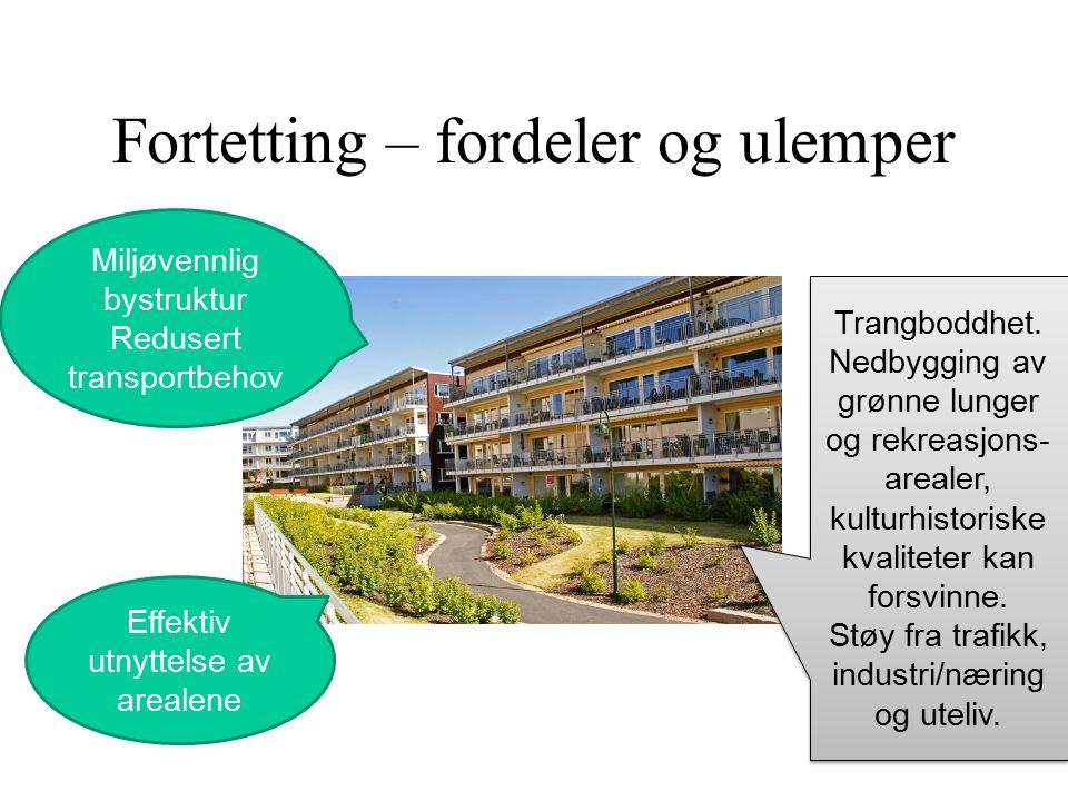 Fortetting – fordeler og ulemper Miljøvennlig bystruktur Redusert transportbehov Effektiv utnyttelse av arealene Trangboddhet.