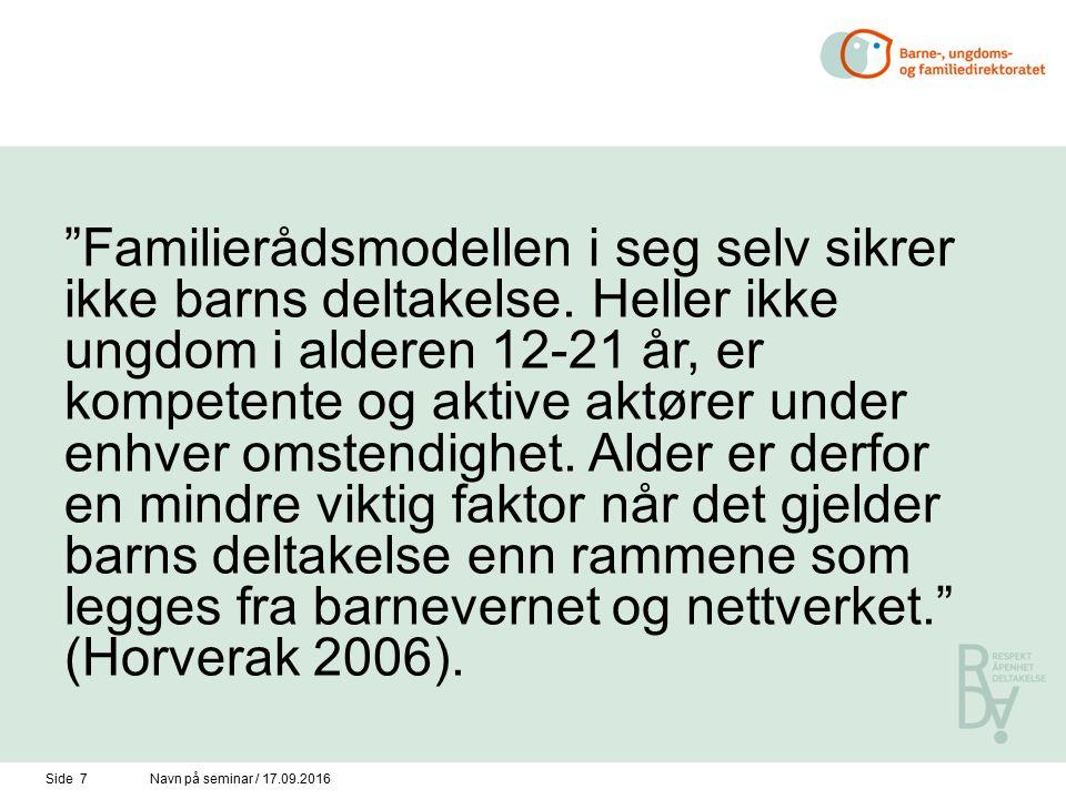 """Side 7Navn på seminar / 17.09.2016 """"Familierådsmodellen i seg selv sikrer ikke barns deltakelse. Heller ikke ungdom i alderen 12-21 år, er kompetente"""