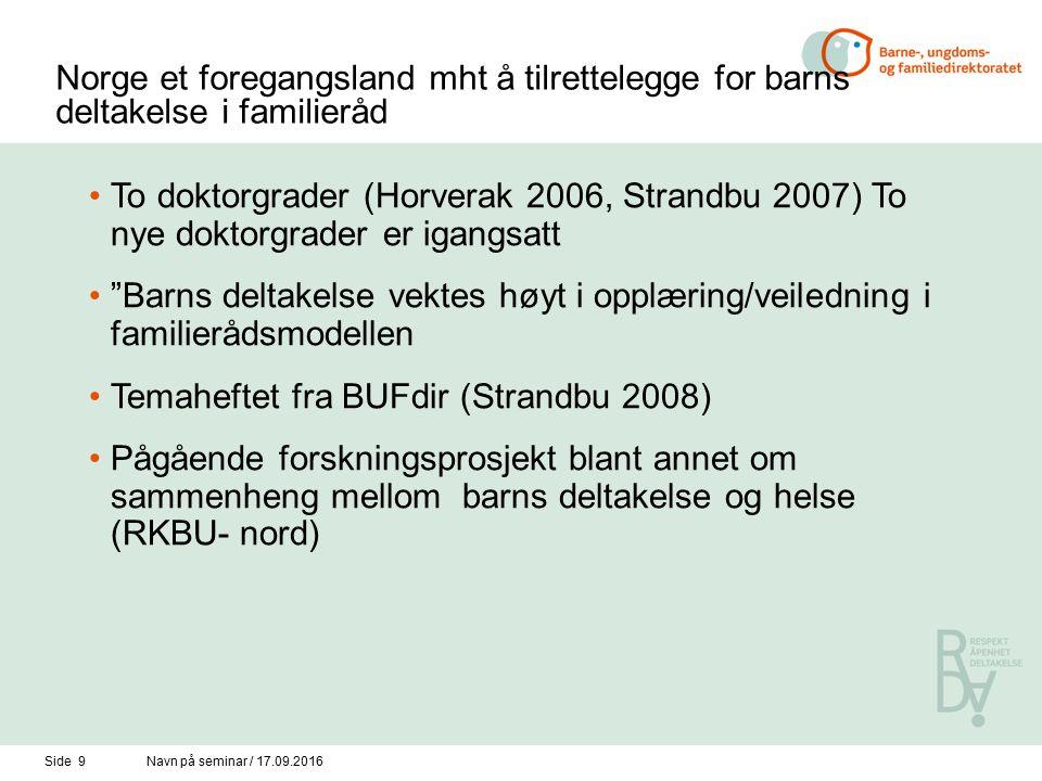 Side 9Navn på seminar / 17.09.2016 Norge et foregangsland mht å tilrettelegge for barns deltakelse i familieråd To doktorgrader (Horverak 2006, Strand