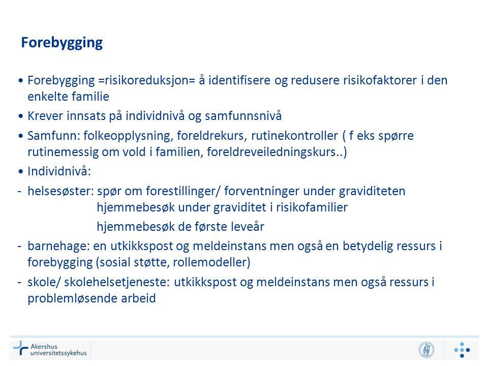 Forebygging Forebygging =risikoreduksjon= å identifisere og redusere risikofaktorer i den enkelte familie Krever innsats på individnivå og samfunnsniv