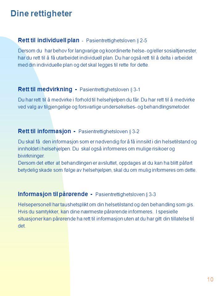 10 Dine rettigheter Rett til individuell plan - Pasientrettighetsloven § 2-5 Dersom du har behov for langvarige og koordinerte helse- og/eller sosialtjenester, har du rett til å få utarbeidet individuell plan.