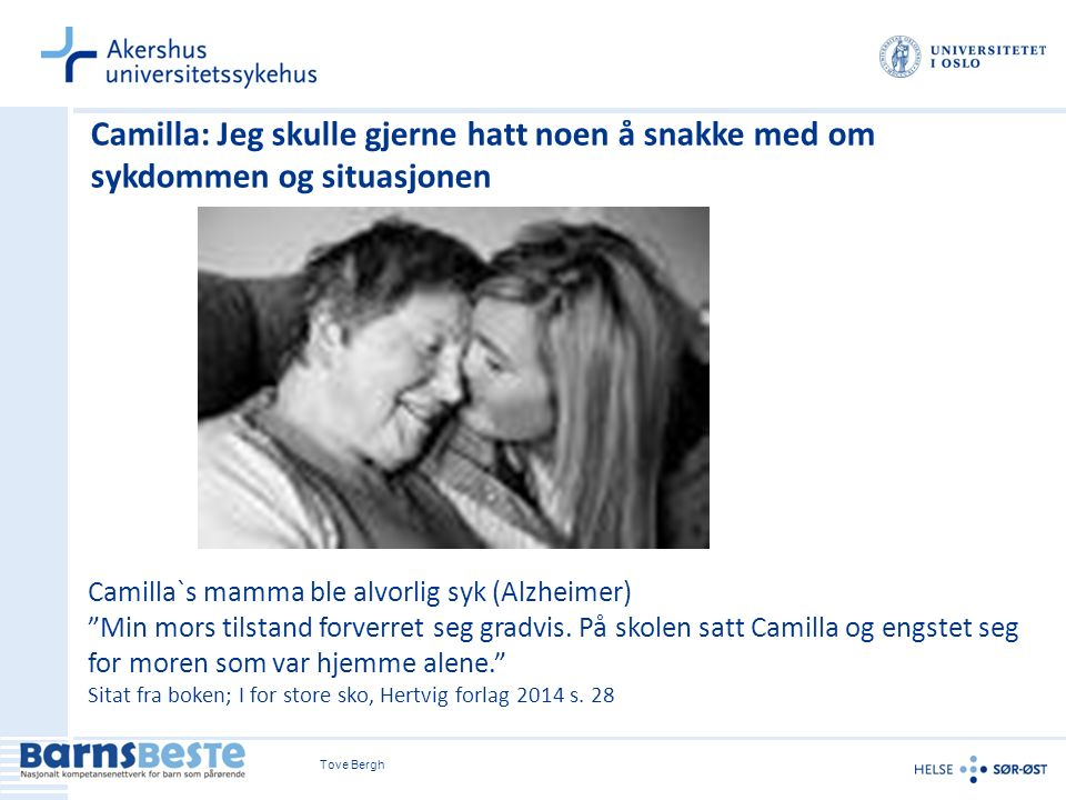 """Tove Bergh11 Camilla`s mamma ble alvorlig syk (Alzheimer) """"Min mors tilstand forverret seg gradvis. På skolen satt Camilla og engstet seg for moren so"""