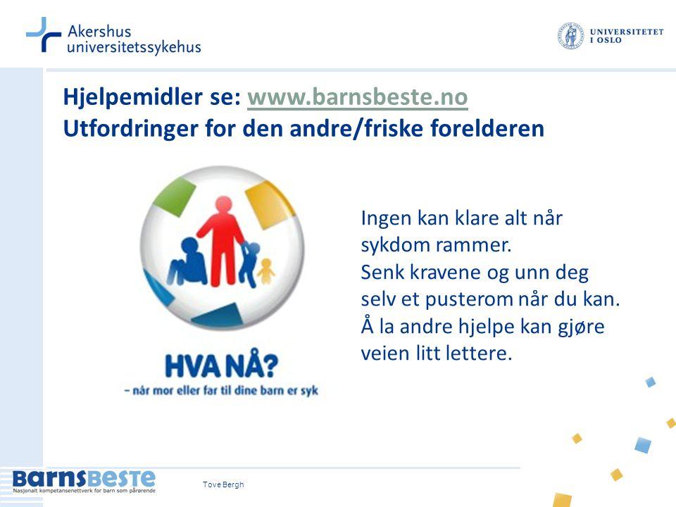 Tove Bergh Hjelpemidler se: www.barnsbeste.nowww.barnsbeste.no Utfordringer for den andre/friske forelderen Ingen kan klare alt når sykdom rammer. Sen