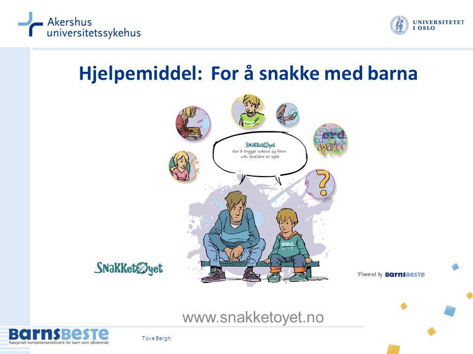 Tove Bergh www.snakketoyet.no Hjelpemiddel: For å snakke med barna