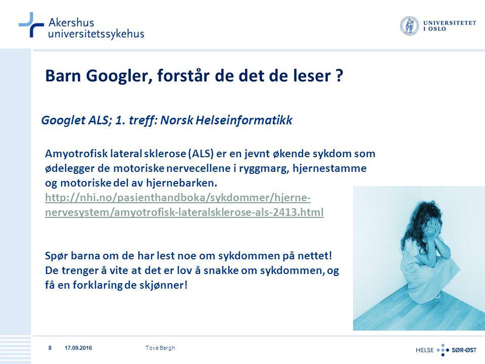 17.09.2016Tove Bergh817.09.20168 Barn Googler, forstår de det de leser ? Googlet ALS; 1. treff: Norsk Helseinformatikk Amyotrofisk lateral sklerose (A