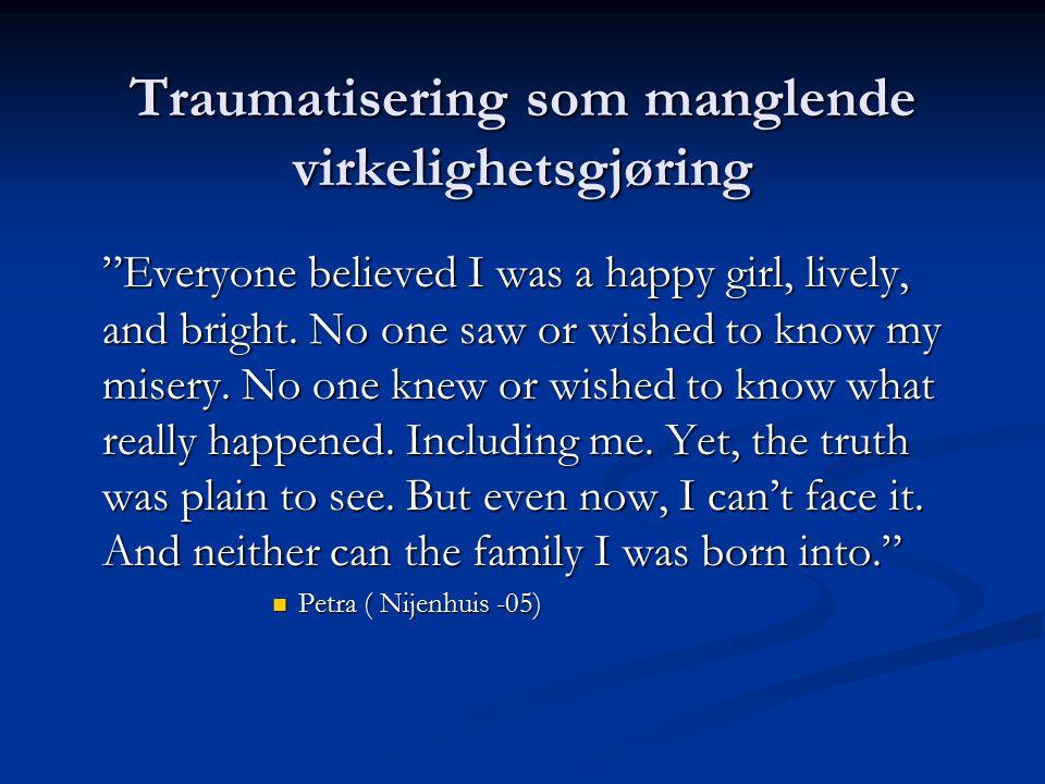 Traumatisering som manglende virkelighetsgjøring Men noen ganger gjør barnet inni der seg til kjenne. Da blir det vanskelig å være voksen, for inne i
