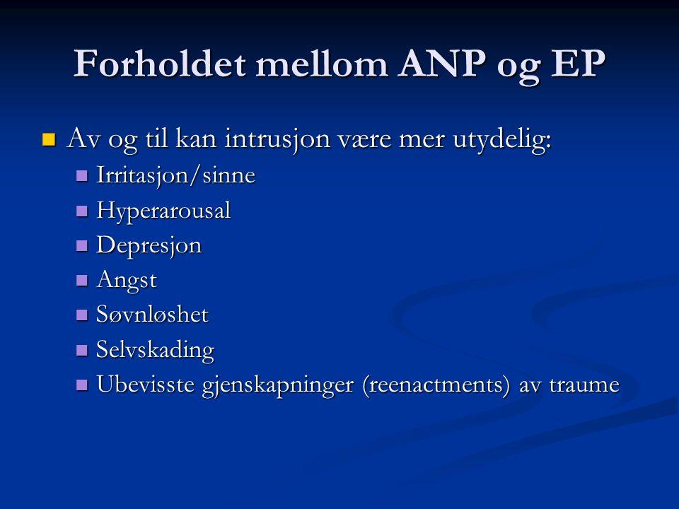 Forholdet mellom ANP og EP ANP fobisk redd EP ANP fobisk redd EP ANP kan av og til ble helt deaktivert, med full aktivering av EP, med amnesi for peri