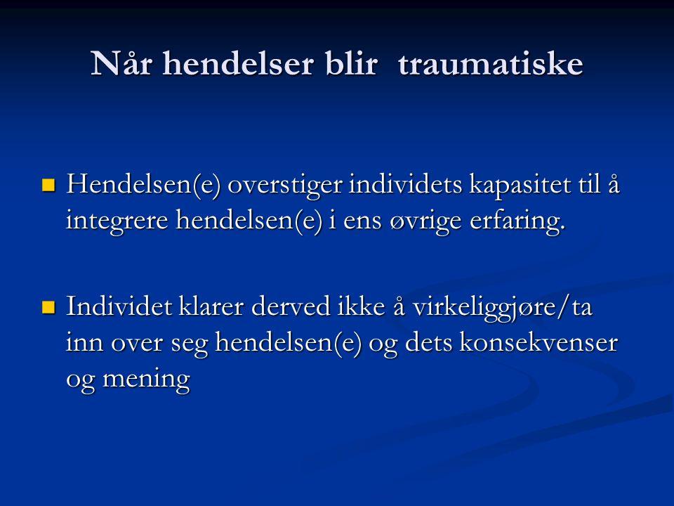 Def. av traume – Van der Hart, Nijenhuis, Steele (2006) Traume betyr opprinnelig sår (gresk), og gjenspeiler effekten en hendelse kan ha Traume betyr