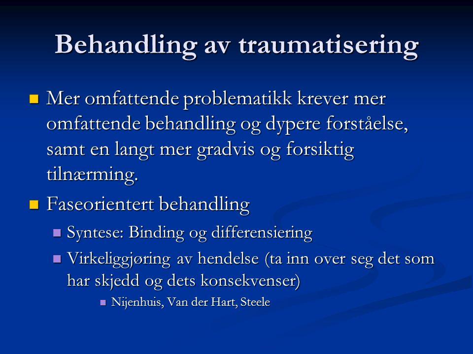 Behandling av traumatisering Krever affektiv og sensorisk eksponering av traumatiske minner Krever affektiv og sensorisk eksponering av traumatiske mi