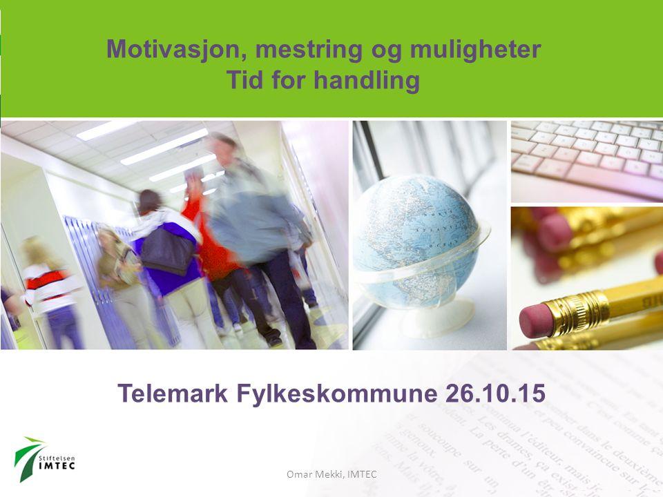 Omar Mekki, IMTEC Telemark Fylkeskommune 26.10.15 Motivasjon, mestring og muligheter Tid for handling