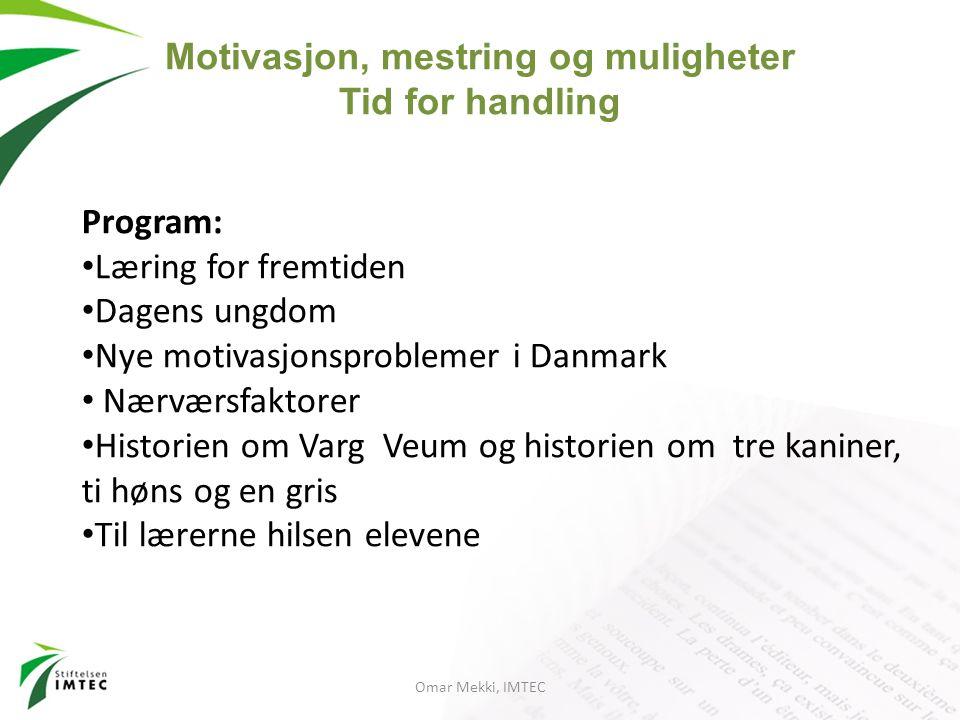 Omar Mekki, IMTEC Program: Læring for fremtiden Dagens ungdom Nye motivasjonsproblemer i Danmark Nærværsfaktorer Historien om Varg Veum og historien o